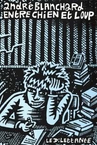 André Blanchard - Entre chien et loup - Carnets, Avril-Septembre 1987.