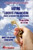 André Blanchard - Votre liberté financière grâce au marketing relationnel.
