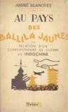 André Blanchet - Au pays des Ballila jaunes - Relation d'un correspondant de guerre en Indochine.