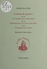 André Blavier et Odette Blavier - Cinémas de quartier - Suivi de La Cantilène de la Mal-baisée ; Remembrances du vieux barde idiot ; Conclusion provisoire.