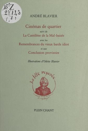 Cinémas de quartier. Suivi de La Cantilène de la Mal-baisée ; Remembrances du vieux barde idiot ; Conclusion provisoire