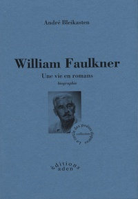 André Bleikasten - William Faulkner - Une vie en romans.