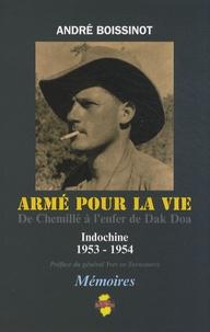 Armé pour la vie- De Chemillé à l'enfer de Dak Doa, Indochine 1953-1954 - André Boissinot |