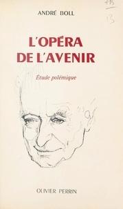 André Boll et Louis Thierry - L'Opéra de l'avenir - Étude polémique.