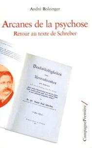 André Bolzinger - Arcanes de la psychose - Retour au texte de Schreber.