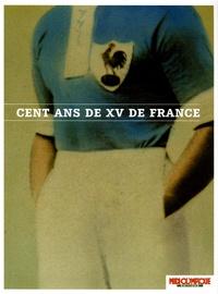 André Boniface et  Collectif - Cent ans de XV de France.