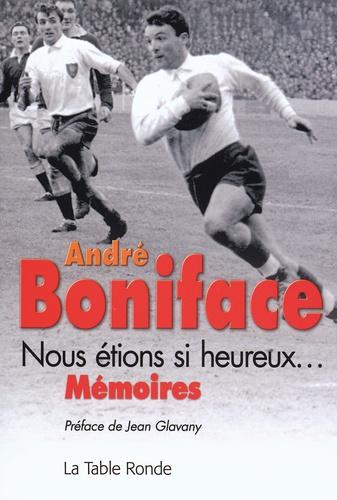 André Boniface - Nous étions si heureux....
