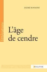 André Bonmort - L'âge de cendre.