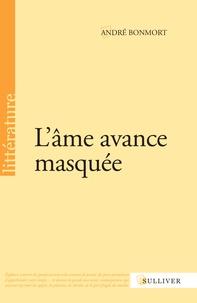 André Bonmort - L'âme avance masquée.
