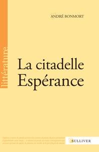 André Bonmort - La citadelle espérance.