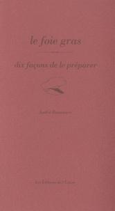 André Bonnaure - Le foie gras - Dix façons de le préparer.