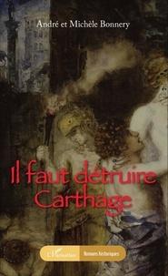 André Bonnery et Michèle Bonnery - Il faut détruire Carthage.