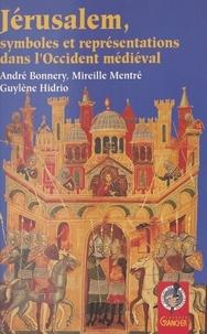 André Bonnery - Jérusalem, symboles et représentations dans l'Occident médiéval.