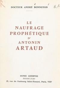 André Bonneton - Le naufrage prophétique d'Antonin Artaud.