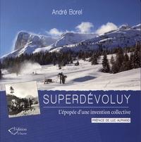 André Borel - Superdévoluy - L'épopée d'une invention collective.