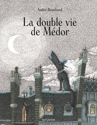 André Bouchard - La double vie de Médor.