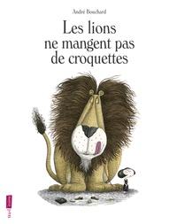 André Bouchard - Les lions ne mangent pas de croquettes.