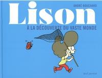 André Bouchard - Lison - A la découverte du vaste monde.