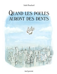 André Bouchard - Quand les poules auront des dents.