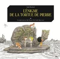 André Bouchard - Une enquête menée par Adèle, Hortense, Paul, Camille, Hugo et vous !  : L'énigme de la tortue de pierre.