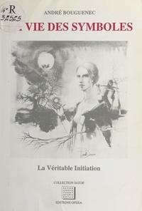 André Bouguenec - La Vie des symboles : la véritable initiation.