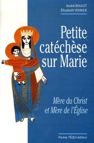 André Boulet et Elisabeth Voinier - Petite catéchèse sur Marie - Mère du Christ et Mère de l'Eglise.