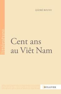 André Bouny - Cent ans au Viêt Nam.