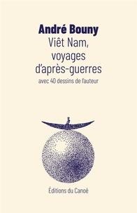 André Bouny - Viêt Nam, voyages d'après-guerres.
