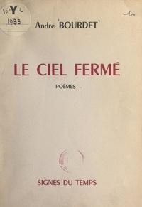 André Bourdet et L. Sandré - Le ciel fermé.