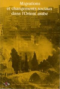 André Bourgey et Philippe Gorokhoff - Migrations et changements sociaux dans l'Orient arabe.