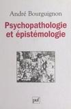 André Bourguignon et Odile Bourguignon - Psychopathologie et épistémologie.
