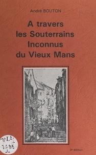André Bouton et  Collectif - À travers les souterrains inconnus du vieux Mans.