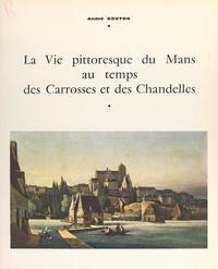 André Bouton et  Collectif - La vie pittoresque du Mans au temps des carrosses et des chandelles.