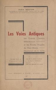 André Bouton - Les voies antiques, les grands chemins médiévaux et les routes royales du Haut-Maine, département de la Sarthe.
