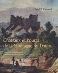 André Bouvard - Châteaux et bourgs de la Montagne du Doubs - Tome 1, Aspects méthodologiques, typologiques et historiques.