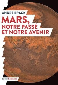 Livre complet pdf téléchargement gratuit Mars, notre passé et notre avenir in French 9782379311239 par André Brack FB2 ePub RTF
