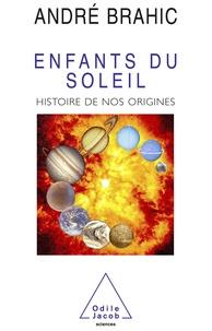 André Brahic - Enfants du Soleil - Histoire de nos origines.