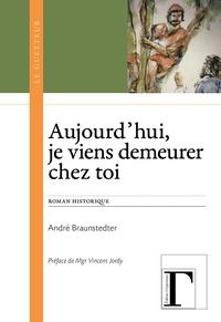 André Braunstedter - Aujourd'hui, je viens demeurer chez toi.