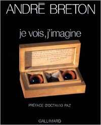 André Breton - Je vois, j'imagine - Poèmes, objets.