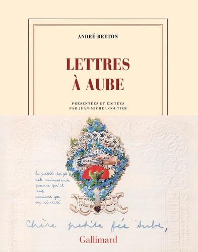 André Breton - Lettres à Aube - 1938-1966.
