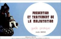 André Briend - PREVENTION ET TRAITEMENT DE LA MALNUTRITION. - Guide pratique.