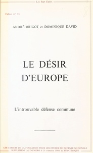 André Brigot et Dominique David - Le Désir d'Europe : L'Introuvable défense commune.
