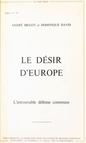 Le Désir d'Europe : L'Introuvable défense commune