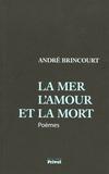 André Brincourt - La mer l'amour et la mort - Poèmes.