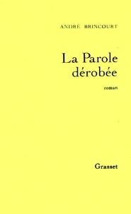 André Brincourt - La parole dérobée.