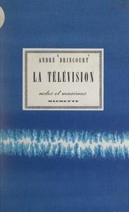 André Brincourt - La télévision - Notes et maximes.