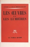 André Brincourt et Jean Brincourt - Les œuvres et les lumières - À la recherche de l'esthétique à travers Bergson, Proust, Malraux.
