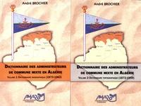 André Brochier - Dictionnaire des administrateurs de commune mixte en Algérie - 2 volumes : Volume 1, Dictionnaire biographique (1873-1962) Volume 2, Dictionnaire topographique (1872-1959).