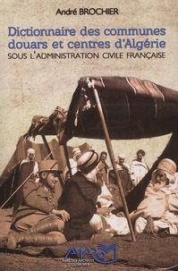 André Brochier - Dictionnaire des communes, douars et centres d'Algérie (hors Sahara) sous l'administration civile française.