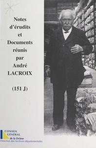 André Brochier et  Archives départementales de la - Notes d'érudits et documents réunis par André Lacroix (151 J) - Répertoire-index.
